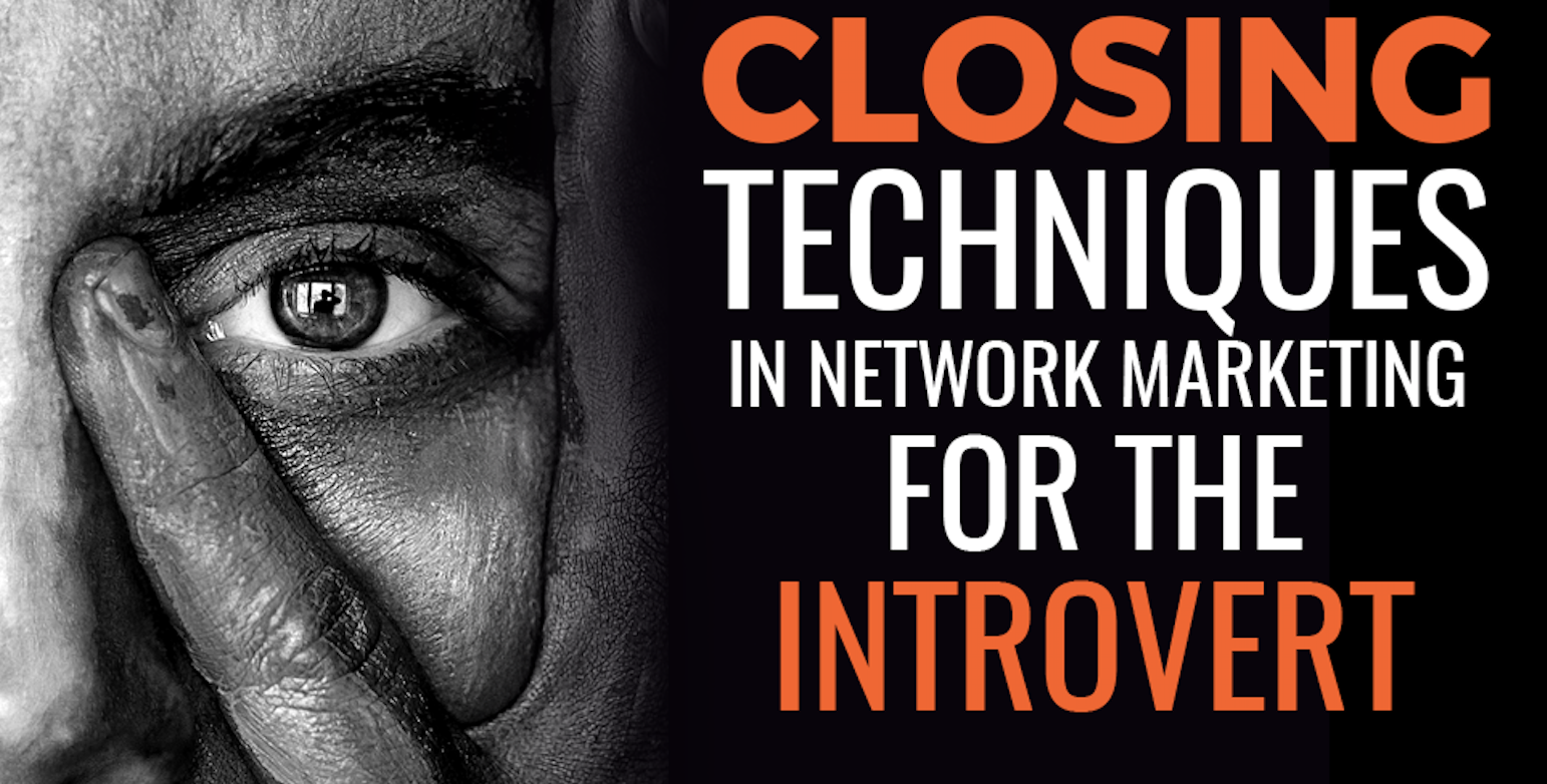 Closing Techniques In Network Marketing For The Introverted