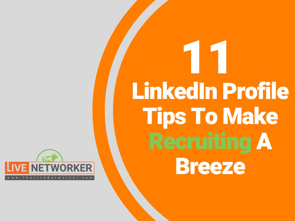11 LinkedIn Profile Tips To Make Recruiting MLM Leads A Breeze