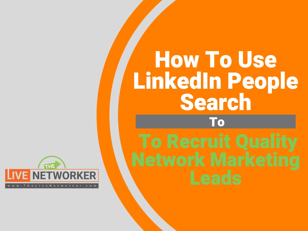 Use LinkedIn People Search To Recruit Quality Network Marketing Leads