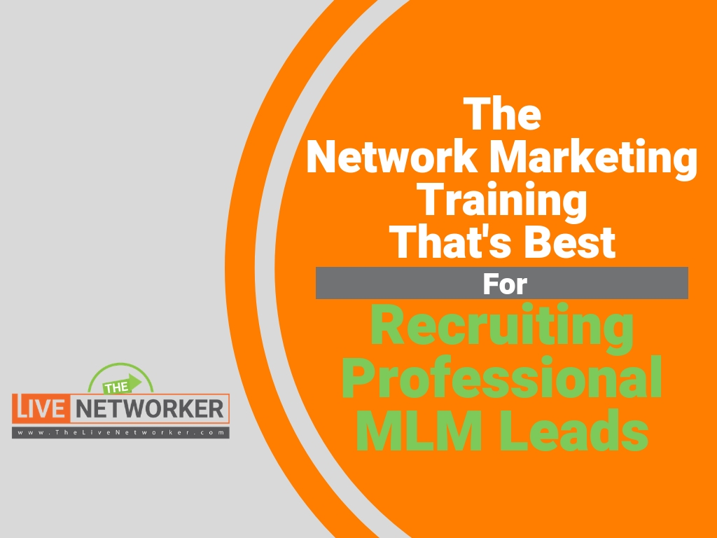 Network Marketing Training Focused On Getting Professional MLM Leads